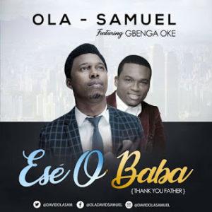 [Music + Video]  Samuel Ola Ese O Baba ft Gbenga Oke