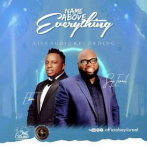[MUSIC + VIDEO] Name Above Everything – Seyi Israel ft Eben
