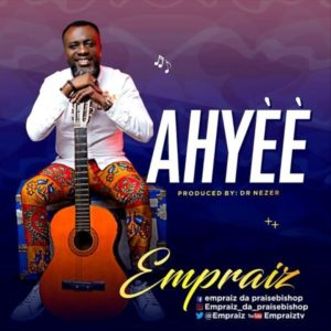 DOWNLOAD MP3: AHYEE – EMPRAIZ