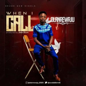 DOWNLOAD MP3: When I Call - Olanrewaju