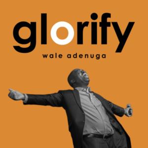 [Music + Video] Glorify – Wole Adenuga