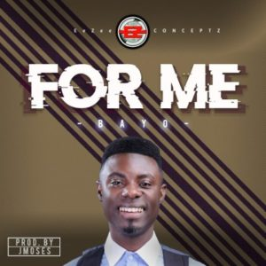 DOWNLOAD MP3: For me – Bayo