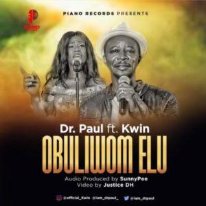 [Music + Video] Dr. Paul Ft. Kwin – Obuliwom Elu