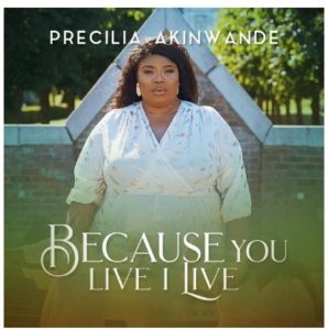 DOWNLOAD MP3: Because you live i Live – Precilia Akinwande