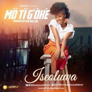 DOWNLOAD MP3: Iseoluwa – Mo Ti Goke