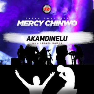 DOWNLOAD MP3: Akamdinelu – Mercy Chinwo