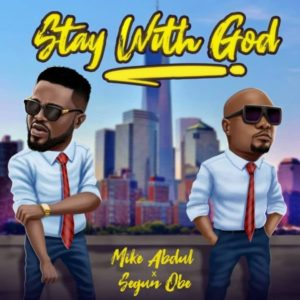 DOWNLOAD MP3: Stay with God – Mike Abdul ft Segun Obe