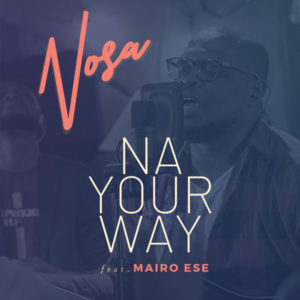 [MUSIC + VIDEO] Na your way – Nosa ft mairo Ese