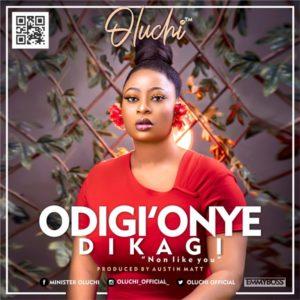 """DOWLOAD MP3: Oluchi – """"Odiri' Onye Dikagi"""" (No One Like You)"""