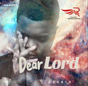 DOWNLOAD MP3: Dear Lord – Gee6ix