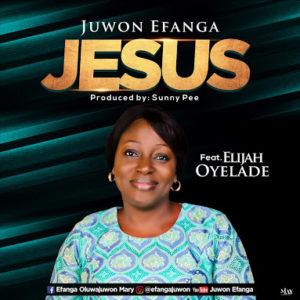 Juwon Efanga Ft. Elijah Oyelade – Jesus