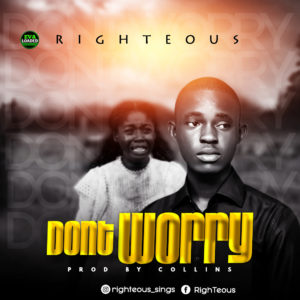 DOWNLOAD MP3: Don't worry – Righteous