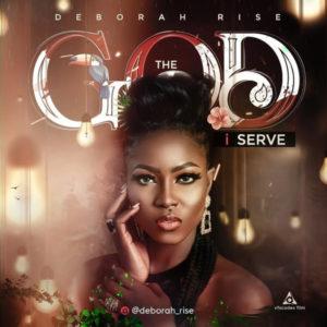 DOWNLOAD MP3: The God i serve – Deborah Rise