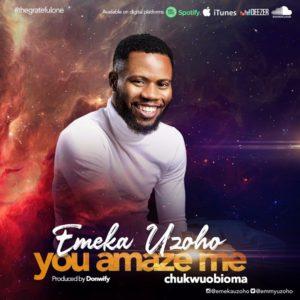 DOWNLOAD MP3: You Amaze me – Emeka Uzoho