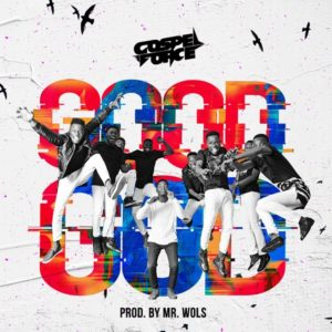 DOWNLOAD MP3: Good God – Gospel force