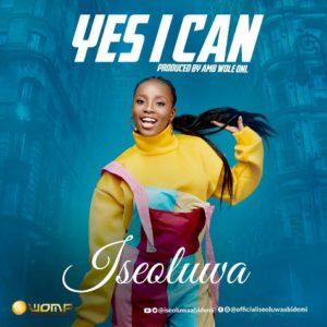 DOWNLOAD MP3: Yes i can – Iseoluwa