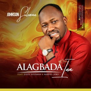 DOWNLOAD MP3: Johnson Suleman – Alagbada Ina ft  Lizzy Suleman & Marvel Joks