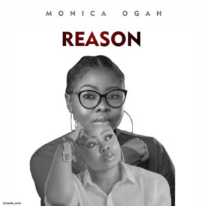 DOWNLOAD MP3: Reason – Monica Ogah