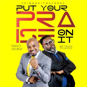 Perfect George – Put Your Praise On It – feat. Pst Onos & The Harp and Bow
