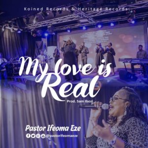 [MUSIC + VIDEO] My love is Real – Eze Ifeoma