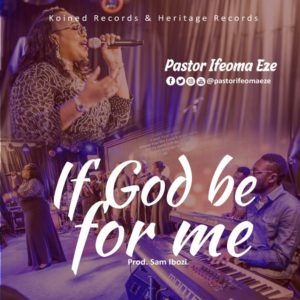 [MUSIC + VIDEO] If God be for me – Eze Ifeoma