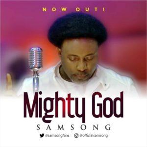 DOWNLOAD MP3: Mighty God – Samsong