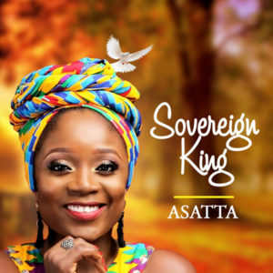 DOWNLOAD MP3: Sovereign King – Asatta