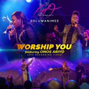 [MUSIC + VIDEO] We Worship -Toluwanimee ft Onos Ariyo