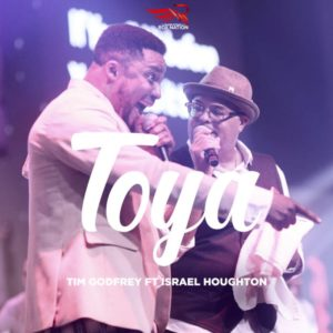DOWNLOAD MP3: Toya – Tim Godfrey ft Isreal Houghton