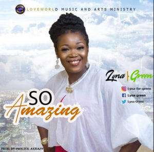 DOWNLOAD MP3: So Amazing – Lyna Green