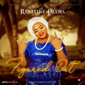 DOWNLOAD MP3: Figured out – Roseline Jacobs