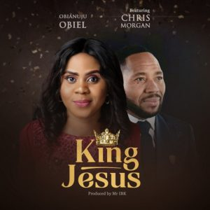 DOWNLOAD MP3: King Jesus – Obianuju Obiel ft Chris morgan
