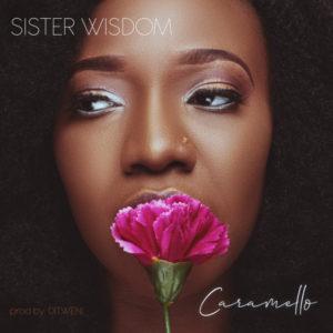 DOWNLOAD MP3: Sister Wisdom – Caramello