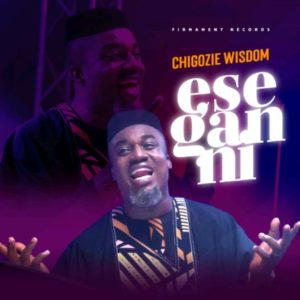 [MUSIC + VIDEO] Chigozie Wisdom – Ese Gan Ni