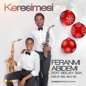 Feranmi Abidemi – Keresimesi (ft) Beejay Sax