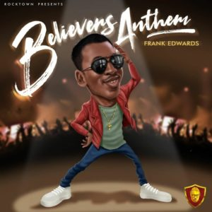 DOWNLOAD MP3: Believers Anthem – Frank edwards