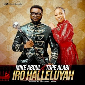 DOWNLOAD MP3: Iro Halleluya – Mike Abdul ft tope Alabi