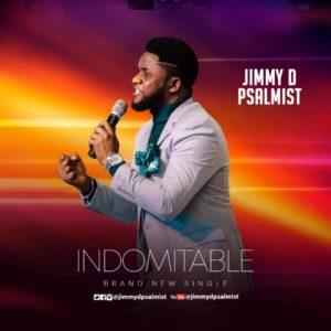DOWNLOAD MP3: Indomitable – Jimmy d psalmist