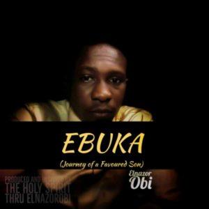 "Elnazor Obi – The Journey of a Favoured Son"" ( Album) and ""Ebuka( Single)"