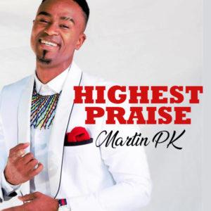 DOWNLOAD MP3: Highiest praise – Martin Pk