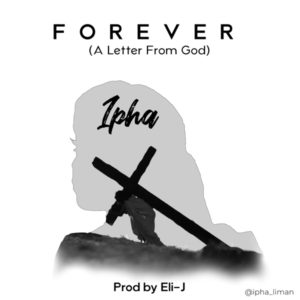 "Ipha drops new single ""Forever"" (A Letter From God"