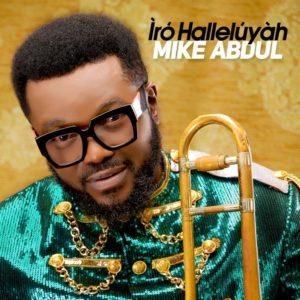 DOWNLOAD FULL ALBUM: Mike Abdul – Iro Halleluyah