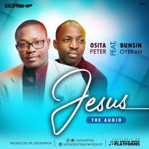 DOWNLOAD MP3; Osita Peter – 'Jesus' (ft) Dunsin Oyekan