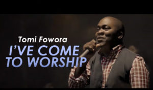 "VIDEO: TOMI FOWORA Releases ""Ive Come To Worship"" 