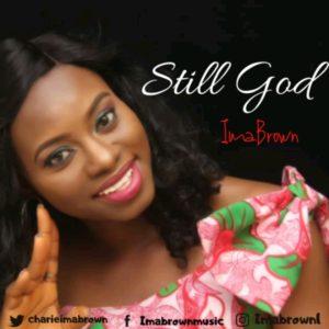 DOWNLOAD MP3: Still on God – Ima brown