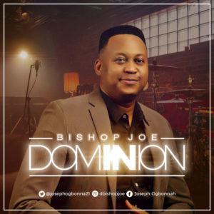 DOWNLOAD MP3: Dominion – bishop joe