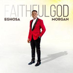 "Eghosa Morgan Releases Album ""FAITHFUL GOD"""