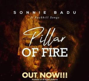 [MUSIC + VIDEO]  Pillar of fire – sonnie badu ft Rock hills