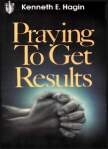 POWERFUL BOOK TO READ: PRAYING TO GET RESULTS BY KENNET .E. HAGIN