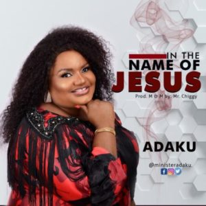 [OFFICIAL VIDEO] Adaku – In The Name Of Jesus